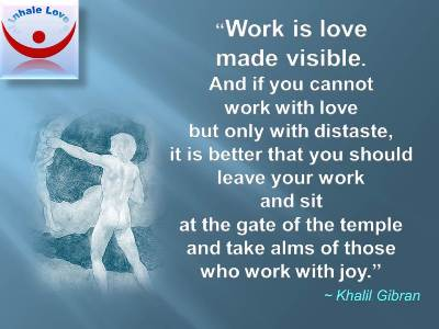 Work with Joy, Love what you do quotes by Khalil Gibran: Work is love ...
