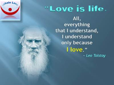 Leo Tolstoy quotes: Love is life. All, everything that I understand, I understand only because I love. Inhale Love