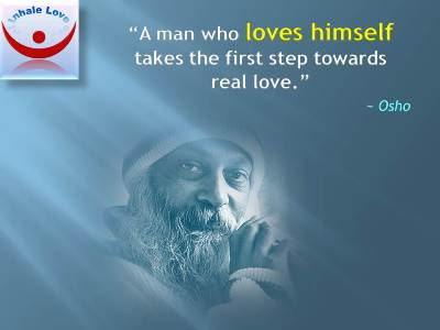 Self-Love quotes Osho on Loving Yourself at Inhale Love: A man who loves himself takes the first step towards real love.