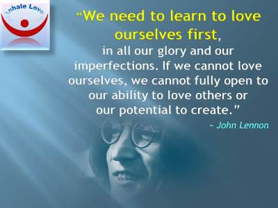 Love Yourself quotes John Lennon: We need to learn to love ourselves first, in all our glory and our imperfections. If we cannot love ourselves, we cannot fully open to our ability to love others or our potential to create.