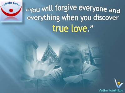 Fogiveness Quotes, Great Love Quote. Vadim Kotelnikov: You will forgive everyone and everything when you discover true love.